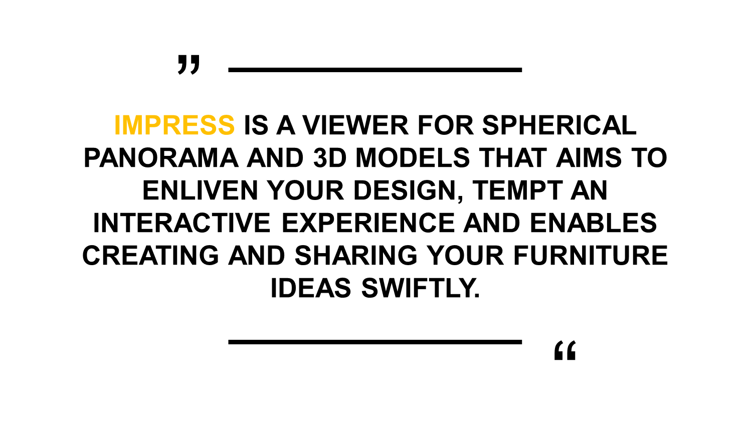 """""""Impress is a viewer for spherical panorama and 3D models that aims to enliven your design, tempt an interactive experience and enables creating and sharing your furniture ideas swiftly"""""""